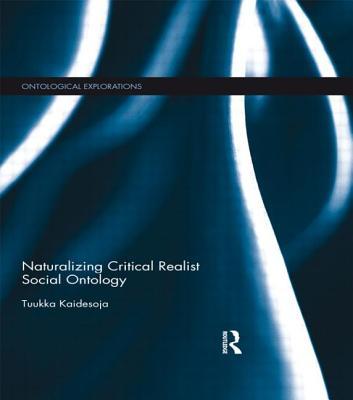 Naturalizing Critical Realist Social Ontology - Kaidesoja, Tuukka
