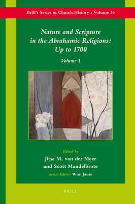 Nature and Scripture in the Abrahamic Religions: Up to 1700 (2 Vols) - Mandelbrote, Scott (Editor)