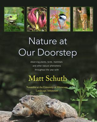 Nature at Our Doorstep: Observing Plants, Birds, Mammals, and Other Natural Phenomena Throughout the Year - Schuth, Matt