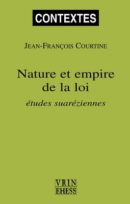 Nature Et Empire de La Loi: Etudes Suareziennes - Courtine, Jean-Francois
