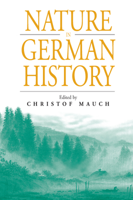Nature in Germany History - Mauch, Christof, Professor (Editor)