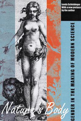 Nature's Body: Gender in the Making of Modern Science - Schiebinger, Londa