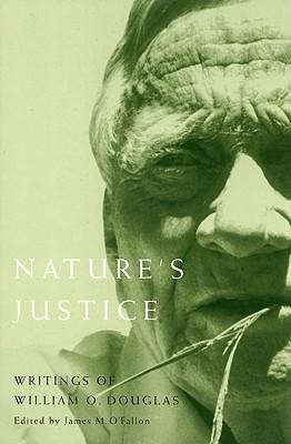 Nature's Justice: Writings of William O. Douglas - Douglas, William Orville