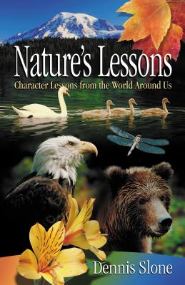 Nature's Lessons: Character Lessons from the World Around Us - Slone, Dennis