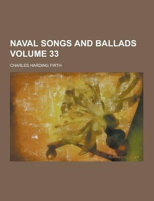Naval Songs and Ballads Volume 33 - Firth, Charles Harding