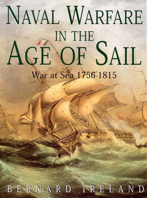 Naval Warfare in the Age of Sail: War at Sea 1756-1815 - Ireland, Bernard