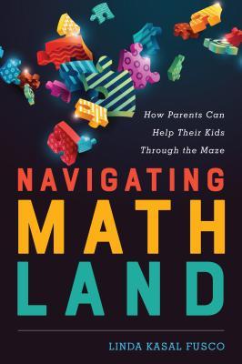 Navigating MathLand: How Parents Can Help Their Kids Through the Maze - Fusco, Linda Kasal