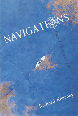 Navigations: Collected Irish Essays, 1976-2006 - Kearney, Richard