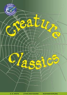 Navigator New Guided Reading Fiction Year 6, Creature Classics - White, E. B., and Reid Banks, Lynne, and Kipling, Rudyard