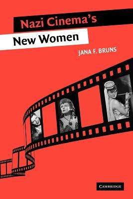 Nazi Cinema's New Women - Bruns, Jana F.