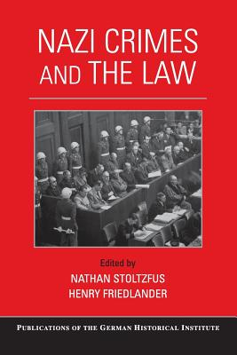 Nazi Crimes and the Law - Stoltzfus, Nathan (Editor), and Friedlander, Henry (Editor)