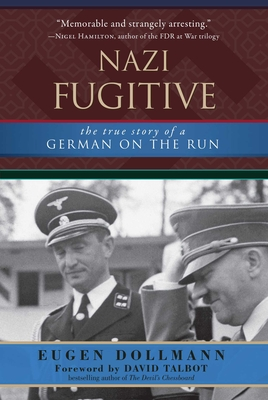 Nazi Fugitive: The True Story of a German on the Run - Dollmann, Eugen, and Talbot, David (Foreword by)