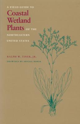 Ne Coastal Wetlands Guide - Tiner, Ralph W, Jr., and Rorer, Abigail (Illustrator)