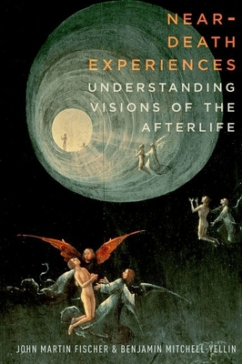 Near-Death Experiences: Understanding Visions of the Afterlife - Fischer, John Martin, and Mitchell-Yellin, Benjamin