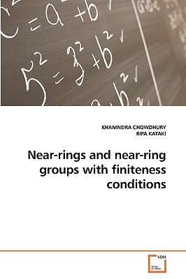 Near-Rings and Near-Ring Groups with Finiteness Conditions - Chowdhury, Khanindra