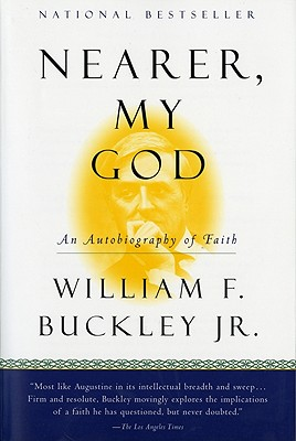Nearer, My God: An Autobiography of Faith - Buckley, William F, Jr.