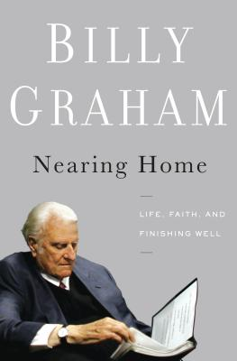 Nearing Home: Life, Faith, and Finishing Well - Graham, Billy