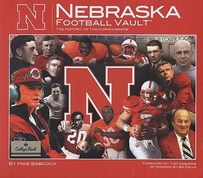 Nebraska Football Vault: The History of the Cornhuskers - Babcock, Mike, and Pelini, Bo (Afterword by), and Osborne, Tom (Foreword by)