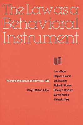 Nebraska Symposium on Motivation, 1985, Volume 33: The Law as a Behavioral Instrument - Nebraska Symposium, and Melton, Gary B, Dr., PhD (Editor), and Perlman, Harvey S (Foreword by)