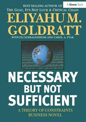 Necessary But Not Sufficient: A Theory of Constraints Business Novel - Goldratt, Eliyahu M.