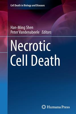 Necrotic Cell Death - Shen, Han-Ming (Editor), and Vandenabeele, Peter (Editor)