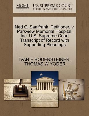 Ned G. Saalfrank, Petitioner, V. Parkview Memorial Hospital, Inc. U.S. Supreme Court Transcript of Record with Supporting Pleadings - Bodensteiner, Ivan E, and Yoder, Thomas W