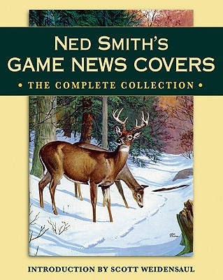 Ned Smith's Game News Covers: The Complete Collection - Weidensaul, Scott