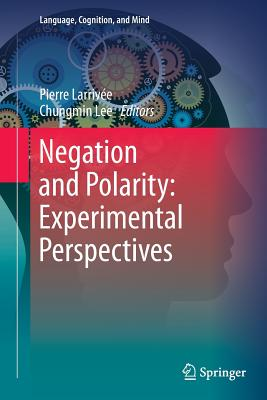 Negation and Polarity: Experimental Perspectives - Larrivee, Pierre (Editor), and Lee, Chungmin (Editor)