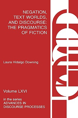Negation, text worlds, and discourse: the pragmatics of fiction - Hidalgo-Downing, Laura, and Downing, Laura Hidalgo