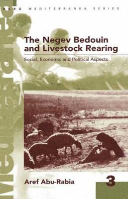Negev Bedouin and Livestock Rearing: Social, Economic and Political Aspects Social, Economic and Political Aspects - Abu-Rabia, Aref