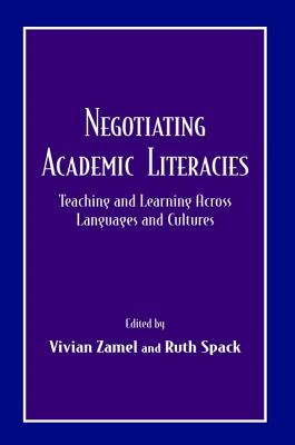 Negotiating Academic Literacies: Teaching and Learning Across Languages and Cultures - Zamel, Vivian (Editor)