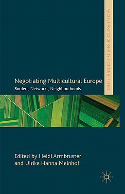 Negotiating Multicultural Europe: Borders, Networks, Neighbourhoods - Armbruster, Heidi (Editor), and Meinhof, Ulrike Hanna (Editor)