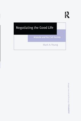 Negotiating the Good Life: Aristotle and the Civil Society - Young, Mark A