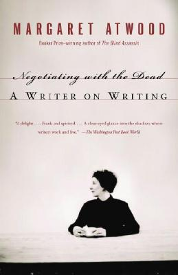 Negotiating with the Dead: A Writer on Writing - Atwood, Margaret