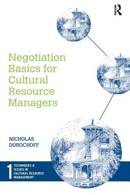 Negotiation Basics for Cultural Resource Managers - Dorochoff, Nicholas