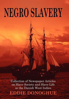 Negro Slavery: Slave Society and Slave Life in the Danish West Indies - Donoghue, Eddie