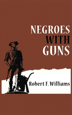 Negroes with Guns - F Williams, Robert, and Nelson, Truman, and King, Martin Luther, Jr.