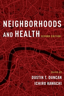 Neighborhoods and Health - Duncan, Dustin T (Editor), and Kawachi, Ichiro (Editor), and Diez Roux, Ana V (Foreword by)