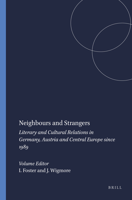 Neighbours and Strangers: Literary and Cultural Relations in Germany, Austria and Central Europe Since 1989 - Foster, Ian, and Wigmore, Juliet