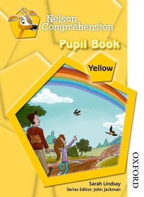 Nelson Comprehension Pupil Book Yellow - Lindsay, Sarah, and Jackman, John (Editor)