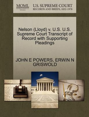 Nelson (Lloyd) V. U.S. U.S. Supreme Court Transcript of Record with Supporting Pleadings - Powers, John E, and Griswold, Erwin N