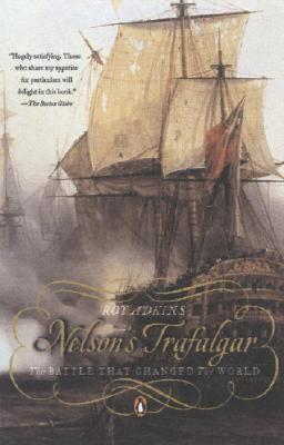 Nelson's Trafalgar: The Battle That Changed the World - Adkins, Roy