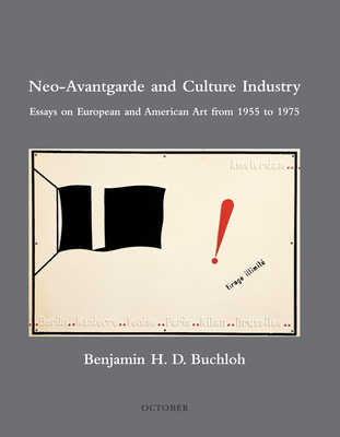 Neo-Avantgarde and Culture Industry: Essays on European and American Art from 1955 to 1975 - Buchloh, Benjamin H D