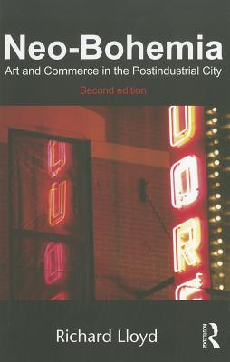 Neo-Bohemia: Art and Commerce in the Postindustrial City - Lloyd, Richard