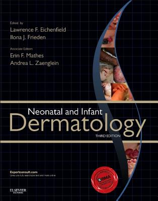Neonatal and Infant Dermatology - Eichenfield, Lawrence F, and Frieden, Ilona J, MD, and Mathes, Erin, MD