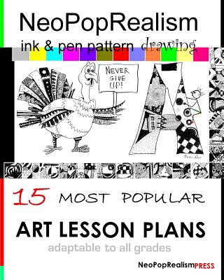Neopoprealism Ink & Pen Pattern Drawing: 15 Most Popular Art Lesson Plans Adaptable to All Grades - Press, Neopoprealism, and Russ, Nadia