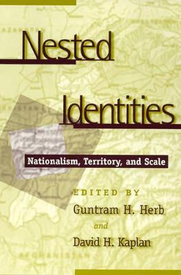 Nested Identities: Nationalism, Territory, and Scale - Herb, Guntram Henrik (Editor), and Kaplan, David H (Editor), and Bogorov, Valentin (Contributions by)