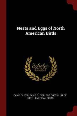 Nests and Eggs of North American Birds - Davie, Oliver