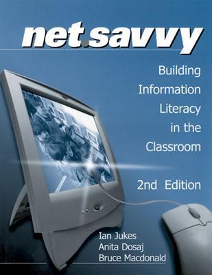 Net.Savvy: Building Information Literacy in the Classroom - Jukes, Ian, and Dosaj, Anita, and Macdonald, Bruce