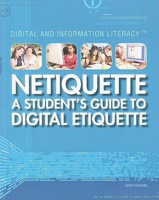 Netiquette: A Student's Guide to Digital Etiquette - Furgang, Kathy